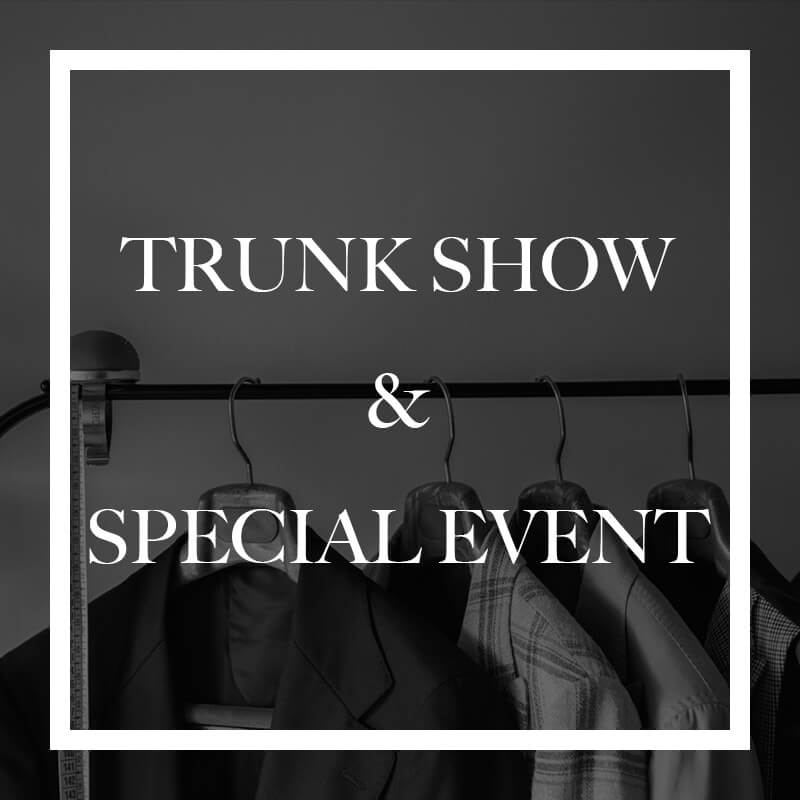TRUNK SHOW & SPECIAL EVENT